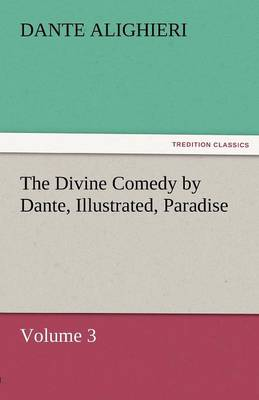 The Divine Comedy by Dante, Illustrated, Paradise, Volume 3 (Paperback)