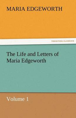 The Life and Letters of Maria Edgeworth, Volume 1 (Paperback)