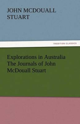 Explorations in Australia the Journals of John McDouall Stuart (Paperback)