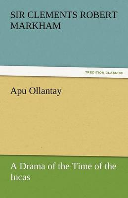 Apu Ollantay a Drama of the Time of the Incas (Paperback)
