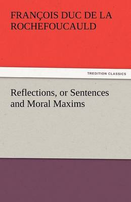 Reflections, or Sentences and Moral Maxims (Paperback)