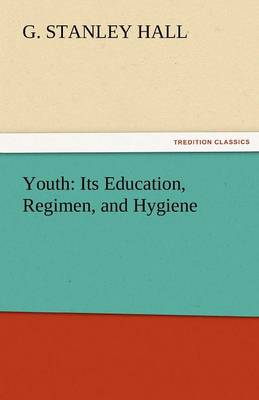 Youth: Its Education, Regimen, and Hygiene (Paperback)