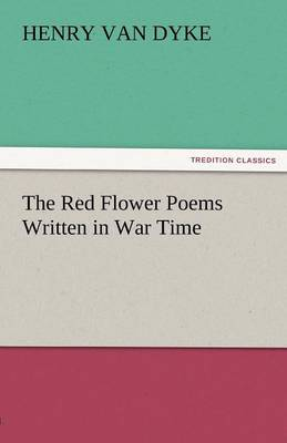 The Red Flower Poems Written in War Time (Paperback)