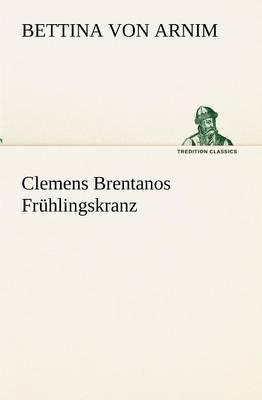 Clemens Brentanos Fruhlingskranz (Paperback)
