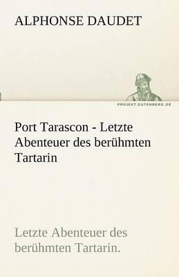 Port Tarascon - Letzte Abenteuer Des Beruhmten Tartarin (Paperback)