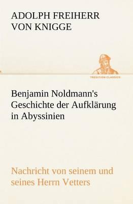 Benjamin Noldmann's Geschichte Der Aufklarung in Abyssinien (Paperback)