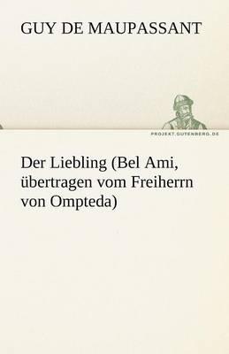 Der Liebling (Bel Ami, Ubertragen Vom Freiherrn Von Ompteda) (Paperback)
