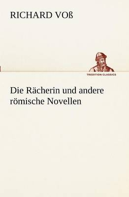 Die Racherin Und Andere Romische Novellen (Paperback)