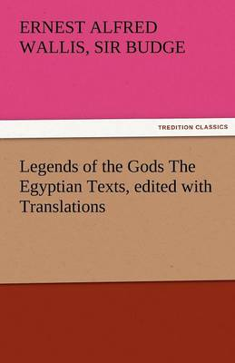 Legends of the Gods the Egyptian Texts, Edited with Translations (Paperback)