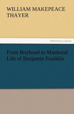 From Boyhood to Manhood Life of Benjamin Franklin (Paperback)