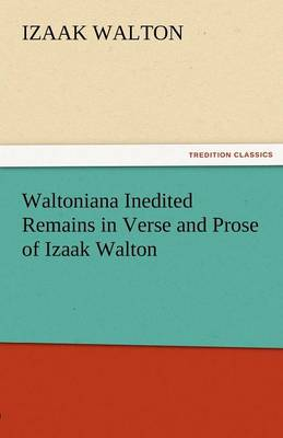 Waltoniana Inedited Remains in Verse and Prose of Izaak Walton (Paperback)