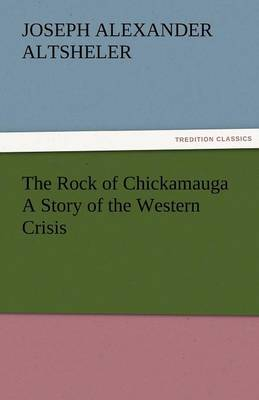 The Rock of Chickamauga a Story of the Western Crisis (Paperback)