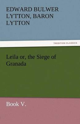 Leila Or, the Siege of Granada, Book V. (Paperback)