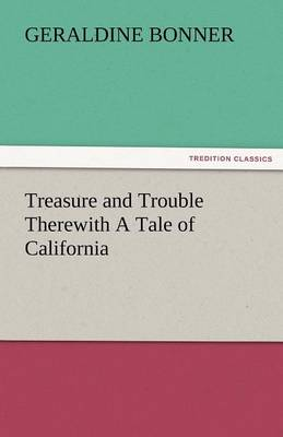 Treasure and Trouble Therewith a Tale of California (Paperback)