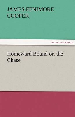 Homeward Bound Or, the Chase (Paperback)