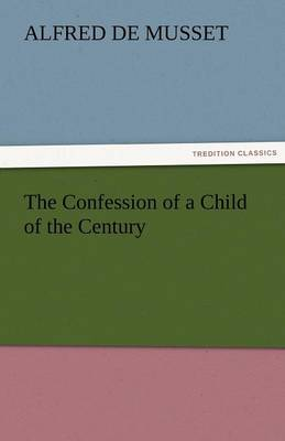 The Confession of a Child of the Century (Paperback)