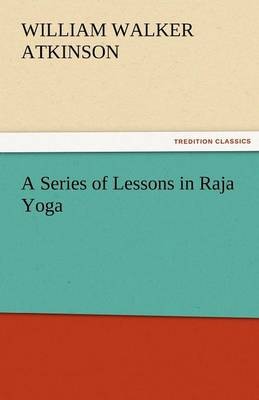 A Series of Lessons in Raja Yoga (Paperback)