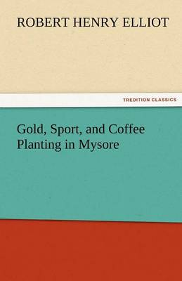 Gold, Sport, and Coffee Planting in Mysore (Paperback)
