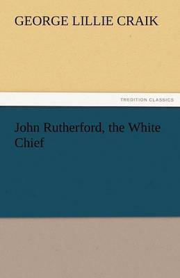 John Rutherford, the White Chief (Paperback)