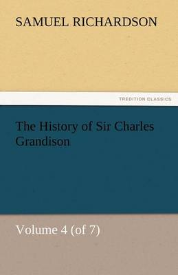 The History of Sir Charles Grandison, Volume 4 (of 7) (Paperback)