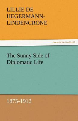 The Sunny Side of Diplomatic Life, 1875-1912 (Paperback)
