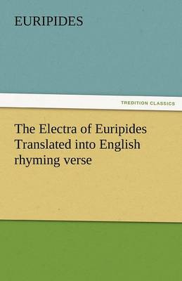 The Electra of Euripides Translated Into English Rhyming Verse (Paperback)