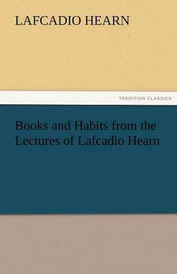 Books and Habits from the Lectures of Lafcadio Hearn (Paperback)