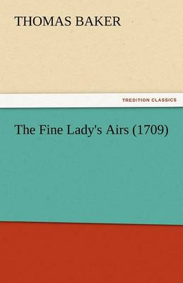 The Fine Lady's Airs (1709) (Paperback)
