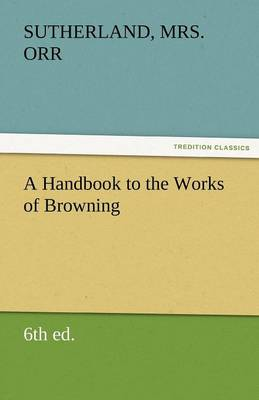 A Handbook to the Works of Browning (6th Ed.) (Paperback)