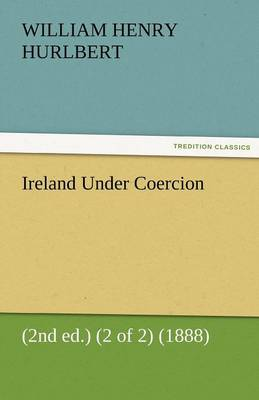 Ireland Under Coercion (2nd Ed.) (2 of 2) (1888) (Paperback)