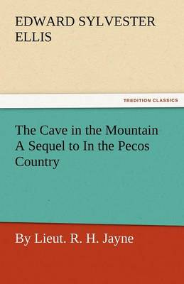 The Cave in the Mountain a Sequel to in the Pecos Country / By Lieut. R. H. Jayne (Paperback)