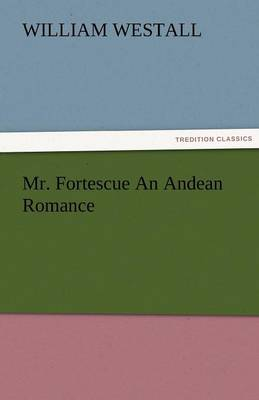 Mr. Fortescue an Andean Romance (Paperback)