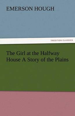 The Girl at the Halfway House a Story of the Plains (Paperback)