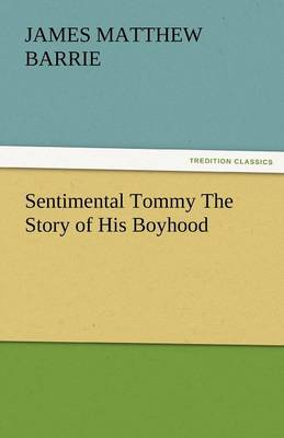Sentimental Tommy the Story of His Boyhood (Paperback)