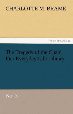 The Tragedy of the Chain Pier Everyday Life Library No. 3 (Paperback)