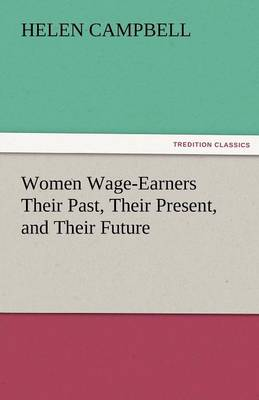 Women Wage-Earners Their Past, Their Present, and Their Future (Paperback)
