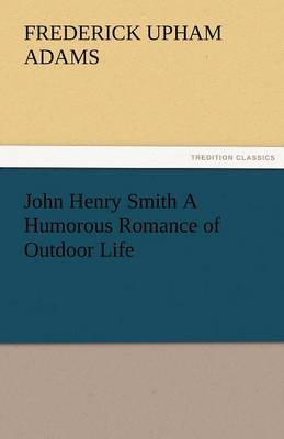 John Henry Smith a Humorous Romance of Outdoor Life (Paperback)