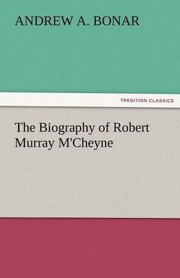The Biography of Robert Murray M'Cheyne (Paperback)