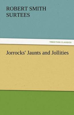 Jorrocks' Jaunts and Jollities (Paperback)