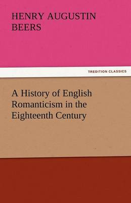 A History of English Romanticism in the Eighteenth Century (Paperback)