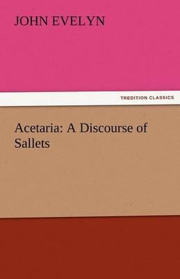 Acetaria: A Discourse of Sallets (Paperback)