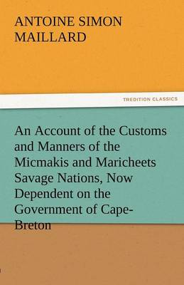 An Account of the Customs and Manners of the Micmakis and Maricheets Savage Nations, Now Dependent on the Government of Cape-Breton (Paperback)