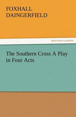 The Southern Cross a Play in Four Acts (Paperback)