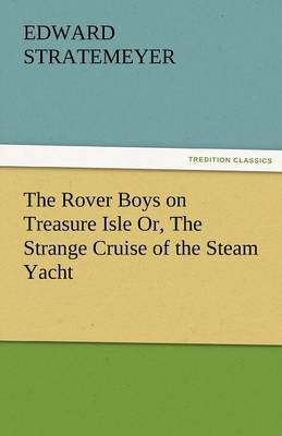 The Rover Boys on Treasure Isle Or, the Strange Cruise of the Steam Yacht (Paperback)