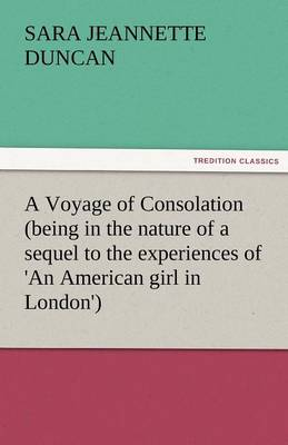 A Voyage of Consolation (Being in the Nature of a Sequel to the Experiences of 'an American Girl in London') (Paperback)