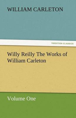 Willy Reilly the Works of William Carleton, Volume One (Paperback)