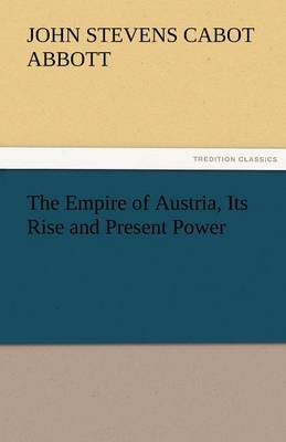 The Empire of Austria, Its Rise and Present Power (Paperback)