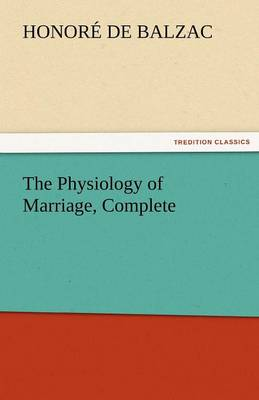 The Physiology of Marriage, Complete (Paperback)