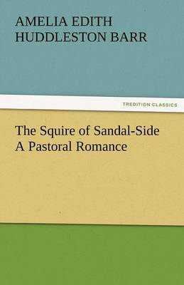 The Squire of Sandal-Side a Pastoral Romance (Paperback)
