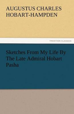 Sketches from My Life by the Late Admiral Hobart Pasha (Paperback)